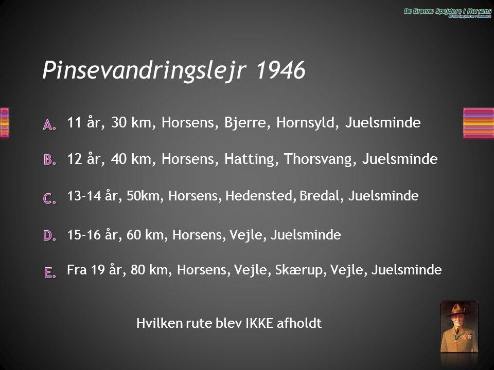 Pinsevandringslejr 1946 11 år, 30 km, Horsens, Bjerre, Hornsyld, Juelsminde. 12 år, 40 km, Horsens, Hatting, Thorsvang, Juelsminde.