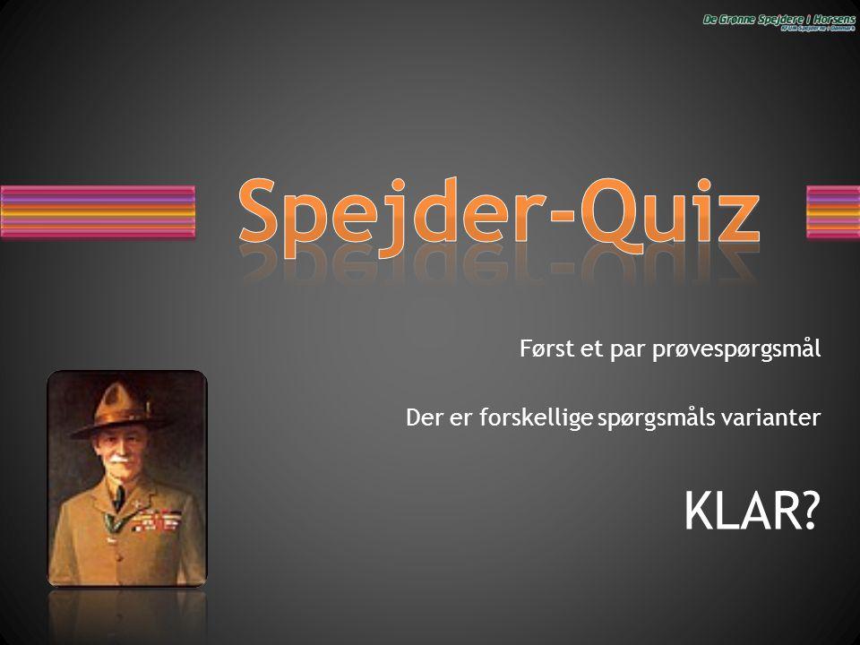 Spejder-Quiz KLAR Først et par prøvespørgsmål