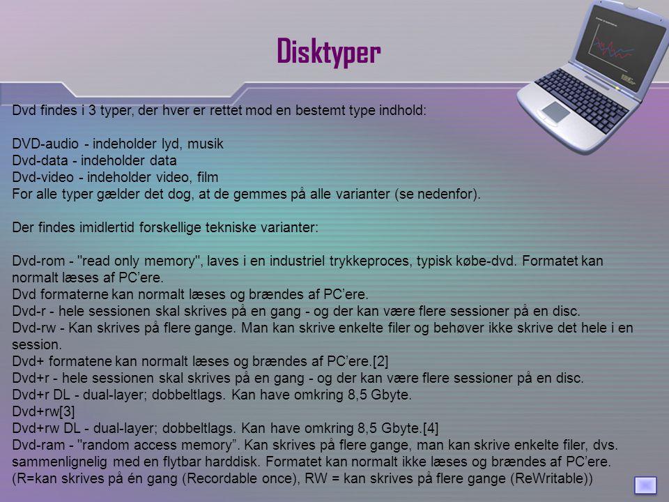 Disktyper Dvd findes i 3 typer, der hver er rettet mod en bestemt type indhold: DVD-audio - indeholder lyd, musik.