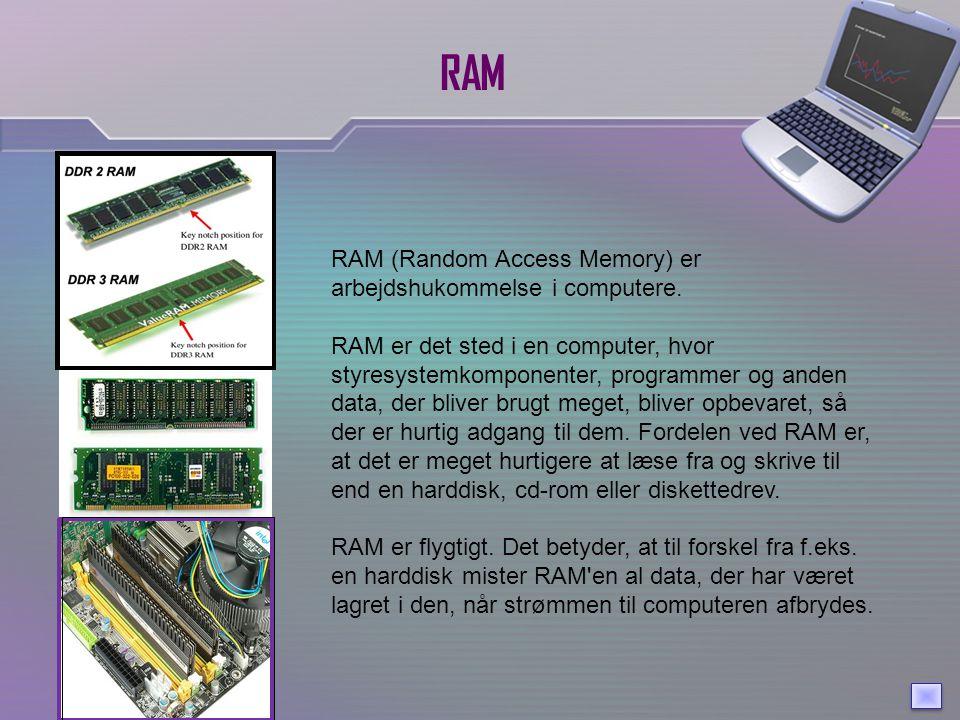 RAM RAM (Random Access Memory) er arbejdshukommelse i computere.