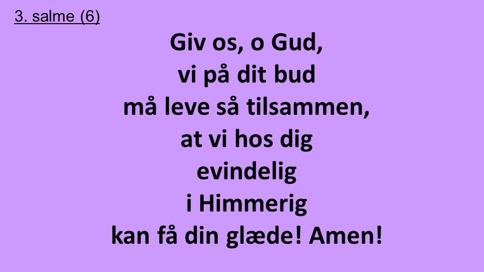 Giv os, o Gud, vi på dit bud må leve så tilsammen, at vi hos dig