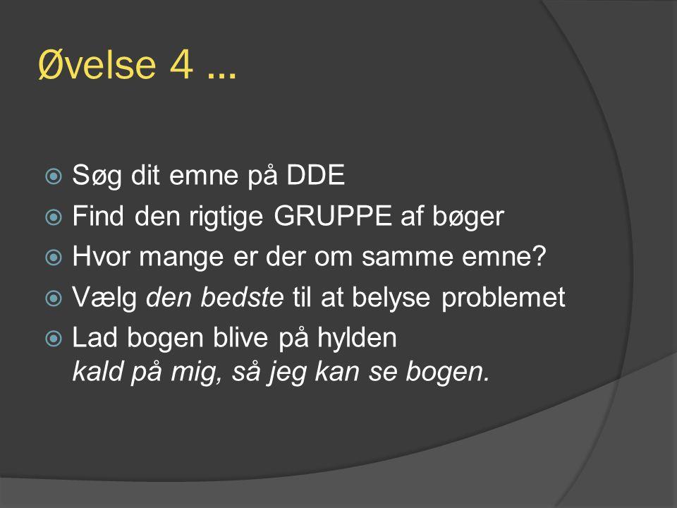 Øvelse 4 … Søg dit emne på DDE Find den rigtige GRUPPE af bøger