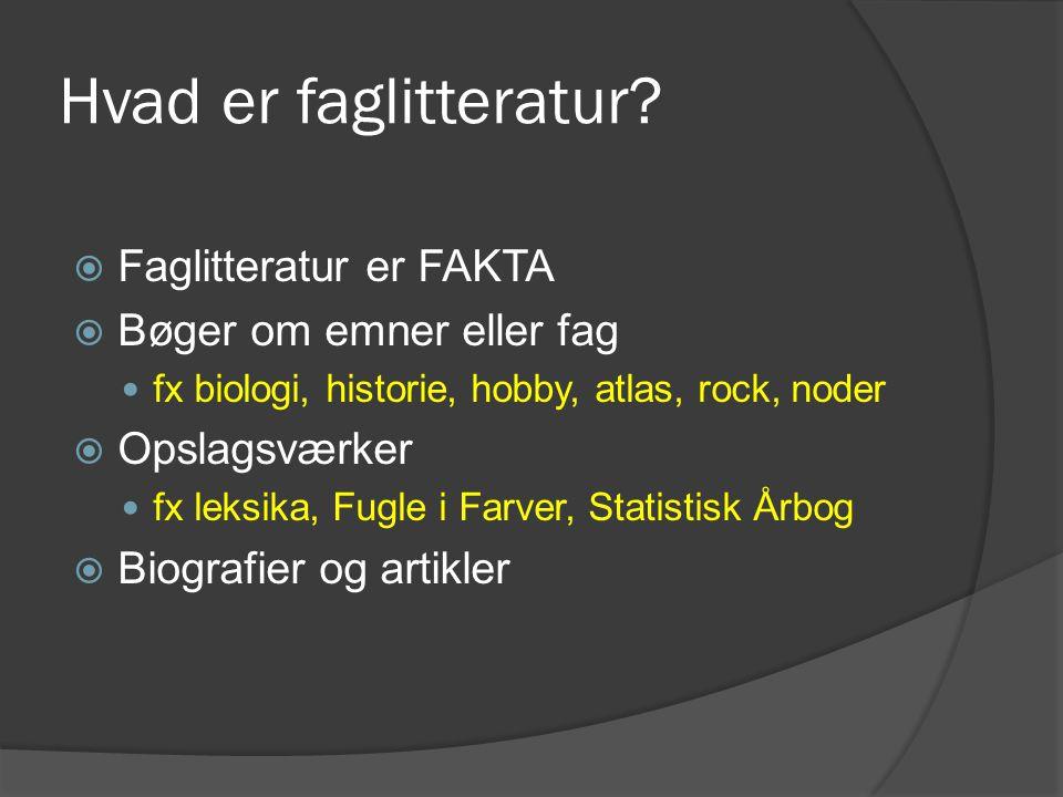 Hvad er faglitteratur Faglitteratur er FAKTA Bøger om emner eller fag