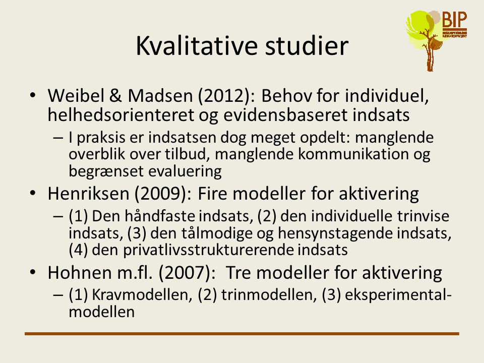 Kvalitative studier Weibel & Madsen (2012): Behov for individuel, helhedsorienteret og evidensbaseret indsats.