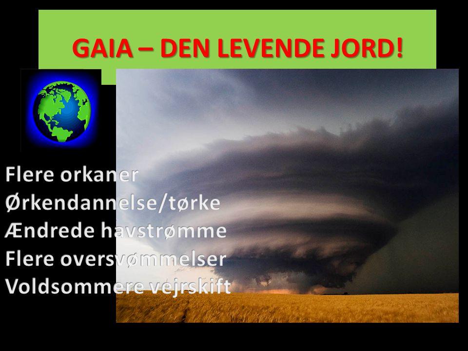 GAIA – DEN LEVENDE JORD! Flere orkaner Ørkendannelse/tørke