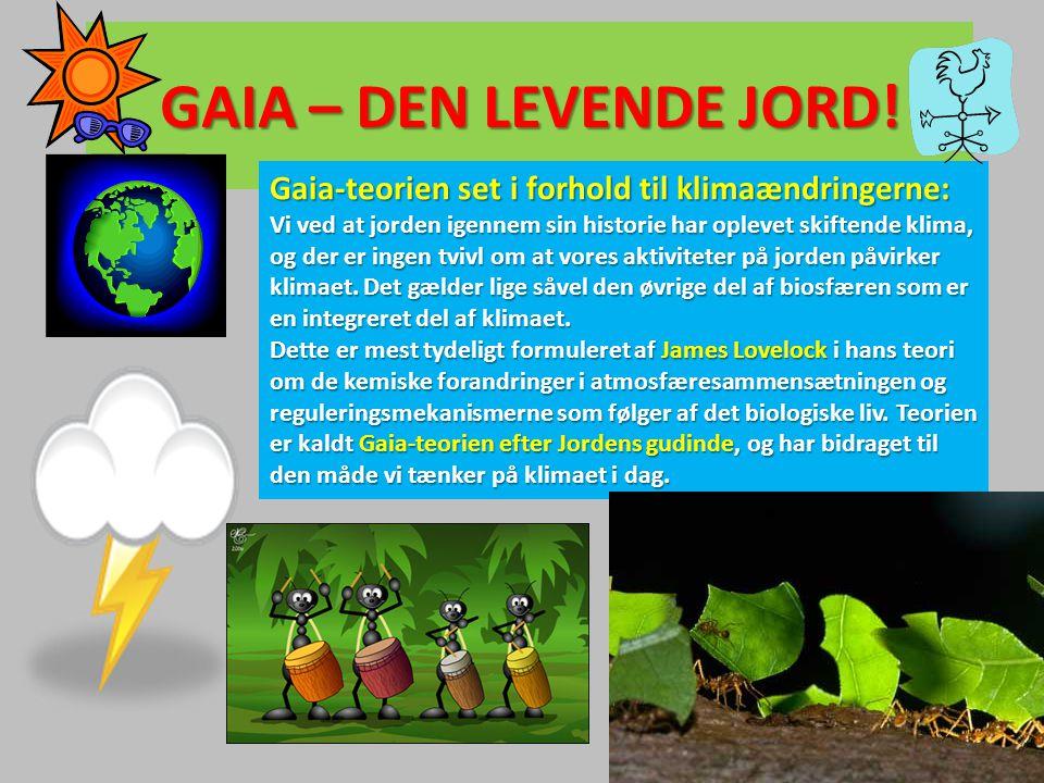 GAIA – DEN LEVENDE JORD! Gaia-teorien set i forhold til klimaændringerne: