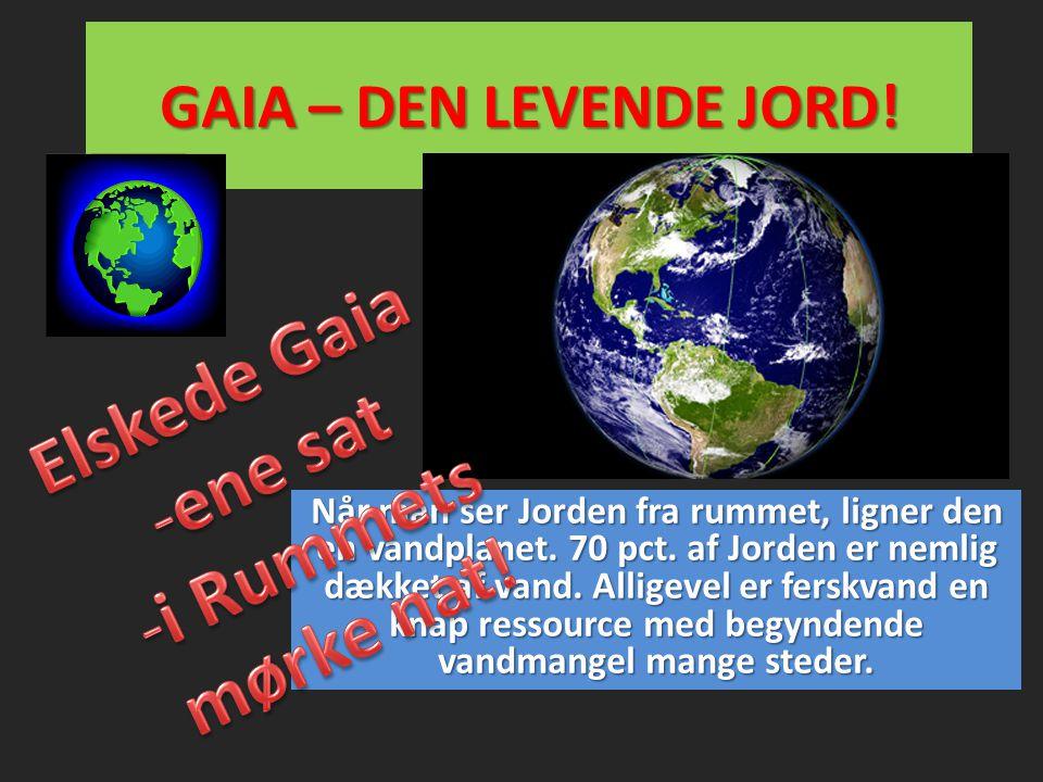 Elskede Gaia ene sat i Rummets mørke nat!