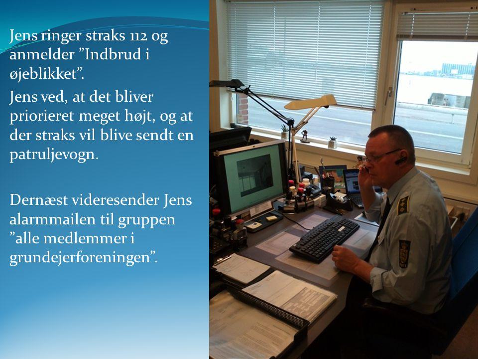 Jens ringer straks 112 og anmelder Indbrud i øjeblikket .