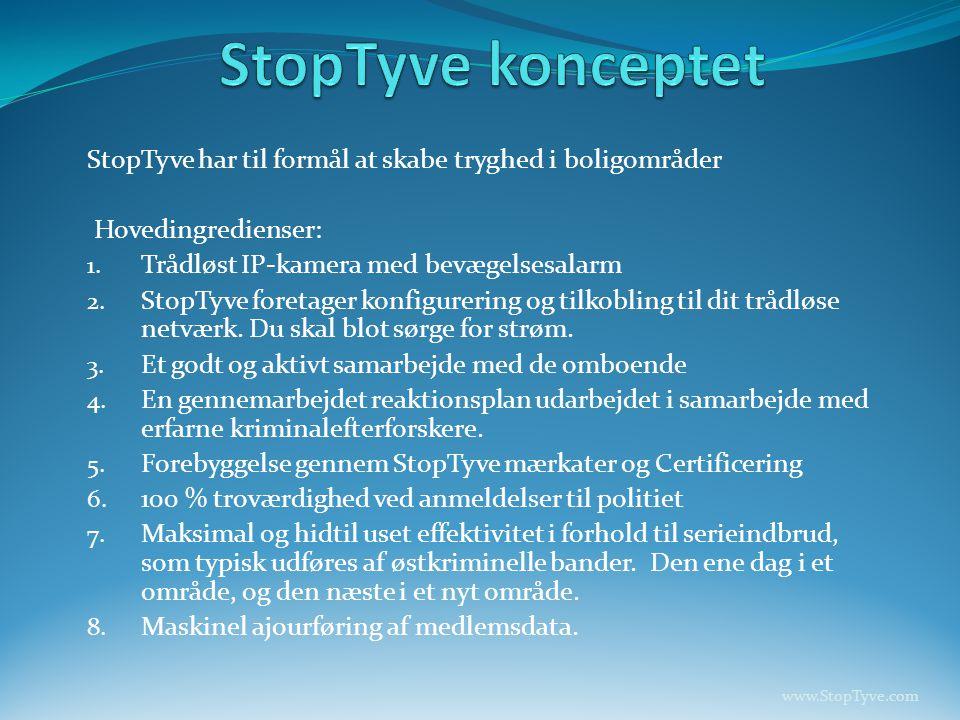 StopTyve konceptet StopTyve har til formål at skabe tryghed i boligområder. Hovedingredienser: Trådløst IP-kamera med bevægelsesalarm.