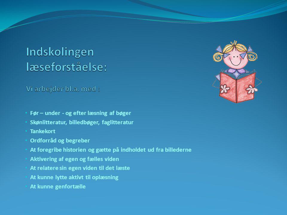 Indskolingen læseforståelse: Vi arbejder bl.a. med :
