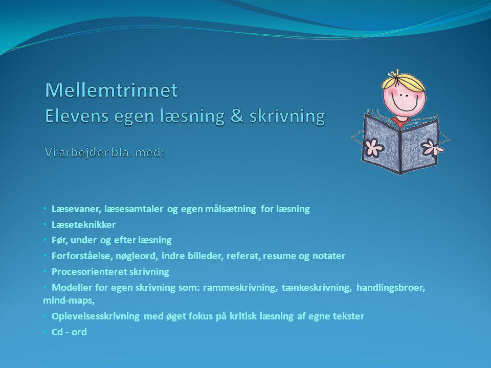 Mellemtrinnet Elevens egen læsning & skrivning Vi arbejder bla. med: