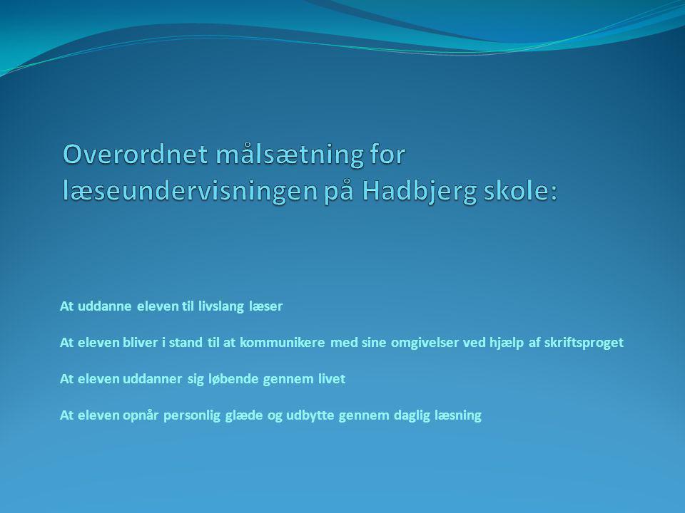 Overordnet målsætning for læseundervisningen på Hadbjerg skole: