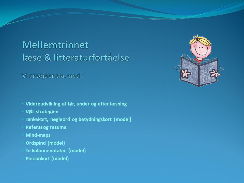 Mellemtrinnet læse & litteraturfortåelse Vi arbejder bla. med :