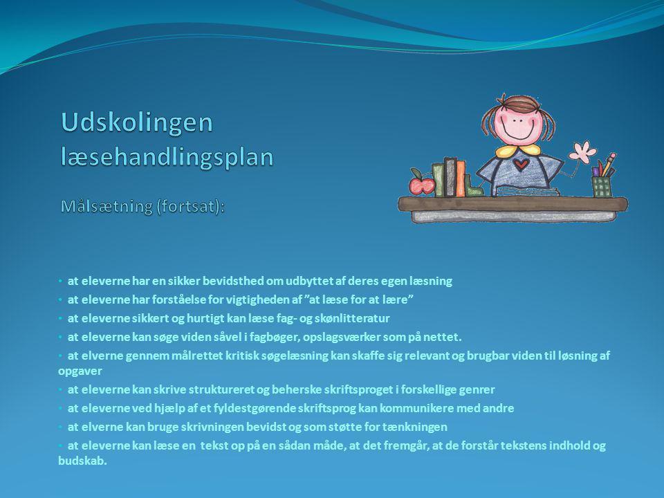 Udskolingen læsehandlingsplan Målsætning (fortsat):