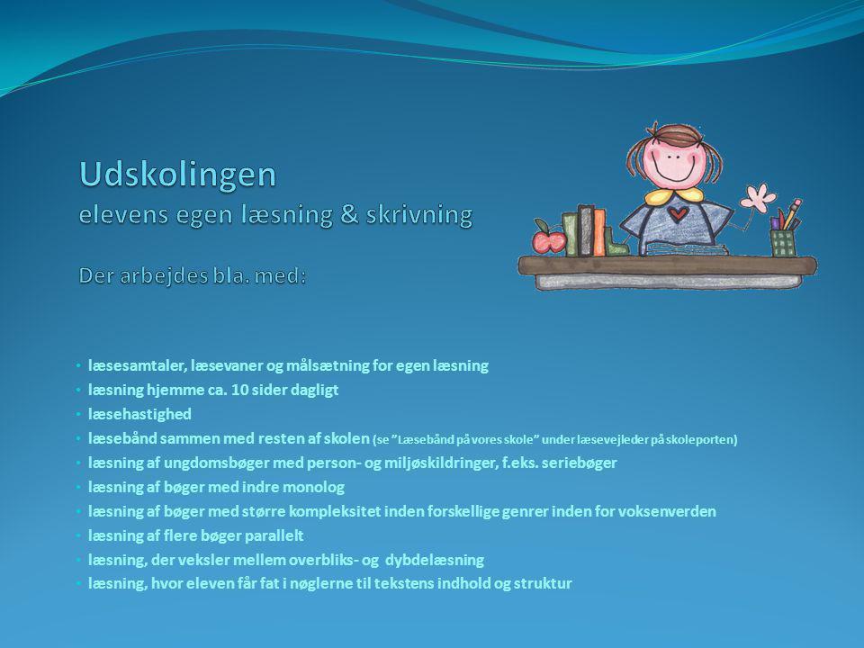 Udskolingen elevens egen læsning & skrivning Der arbejdes bla. med:
