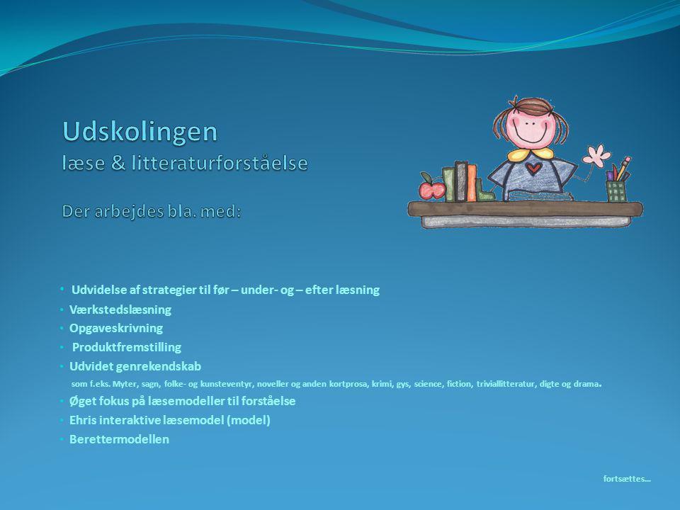 Udskolingen læse & litteraturforståelse Der arbejdes bla. med: