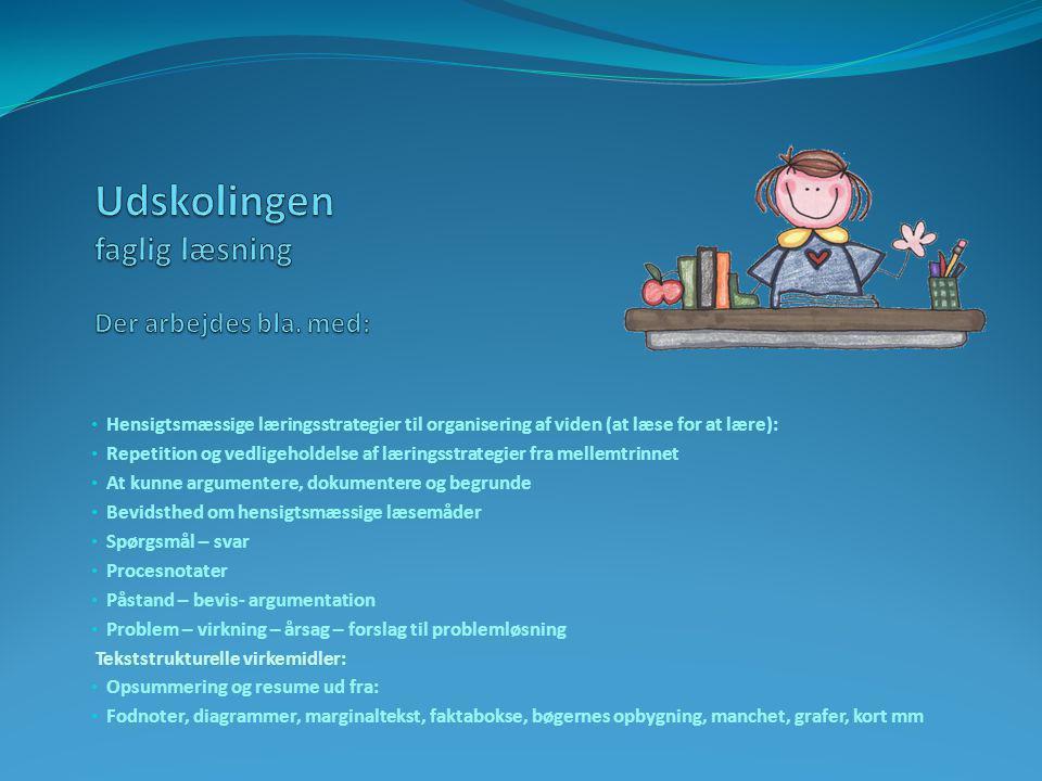 Udskolingen faglig læsning Der arbejdes bla. med: