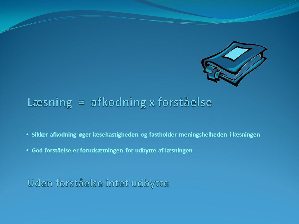 Læsning = afkodning x forståelse Uden forståelse intet udbytte