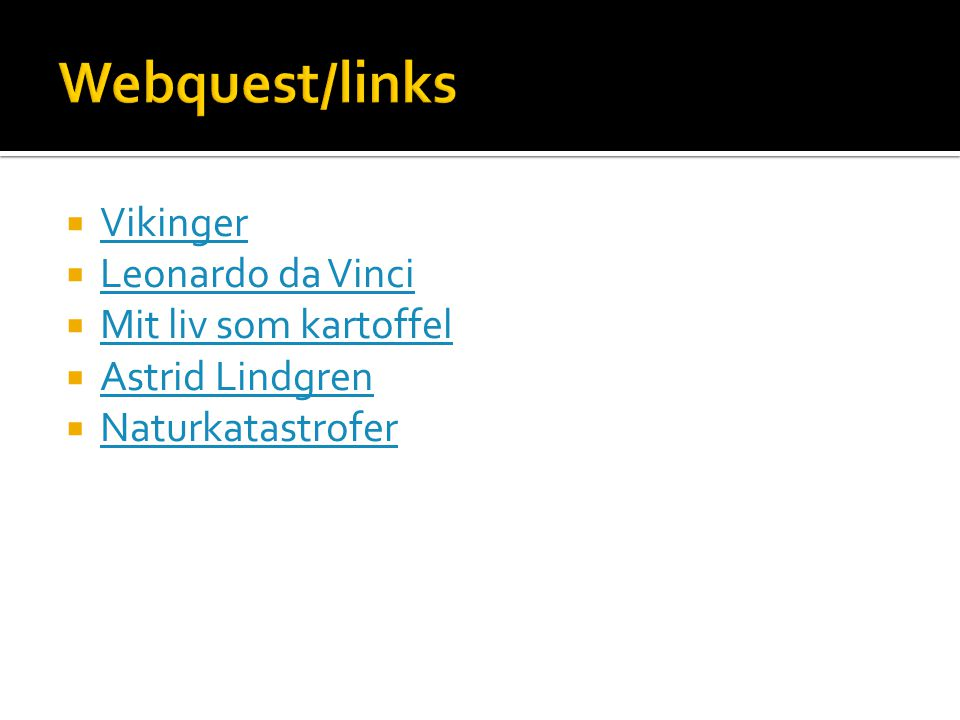 Webquest/links Vikinger Leonardo da Vinci Mit liv som kartoffel