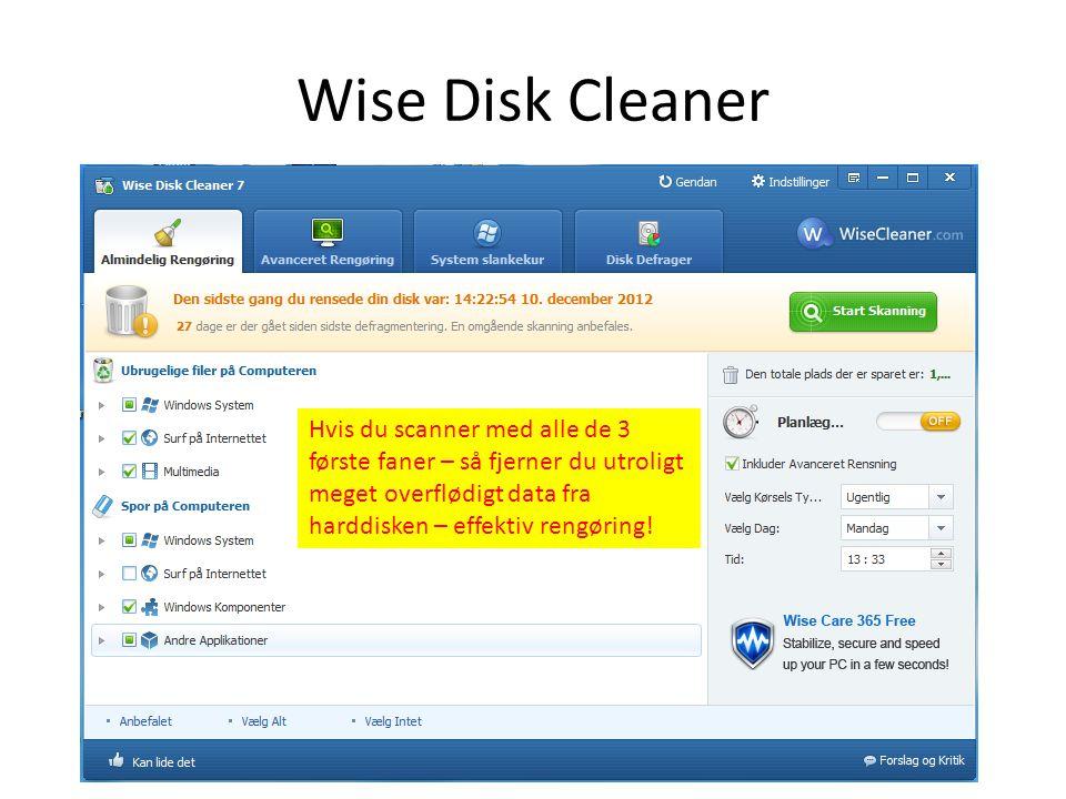 Wise Disk Cleaner Hvis du scanner med alle de 3 første faner – så fjerner du utroligt meget overflødigt data fra harddisken – effektiv rengøring!
