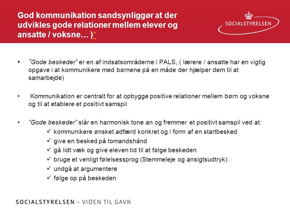 God kommunikation sandsynliggør at der udvikles gode relationer mellem elever og ansatte / voksne… )*
