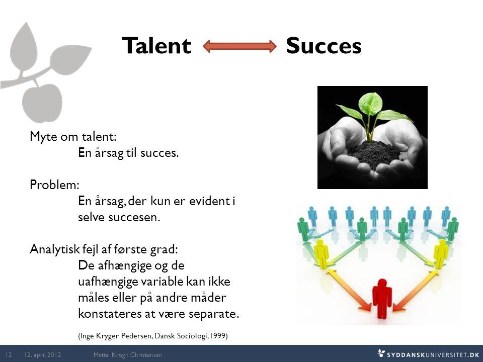 Talent Succes Myte om talent: En årsag til succes. Problem: