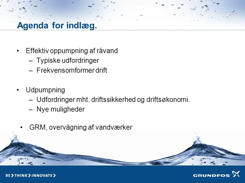 Agenda for indlæg. Effektiv oppumpning af råvand Typiske udfordringer
