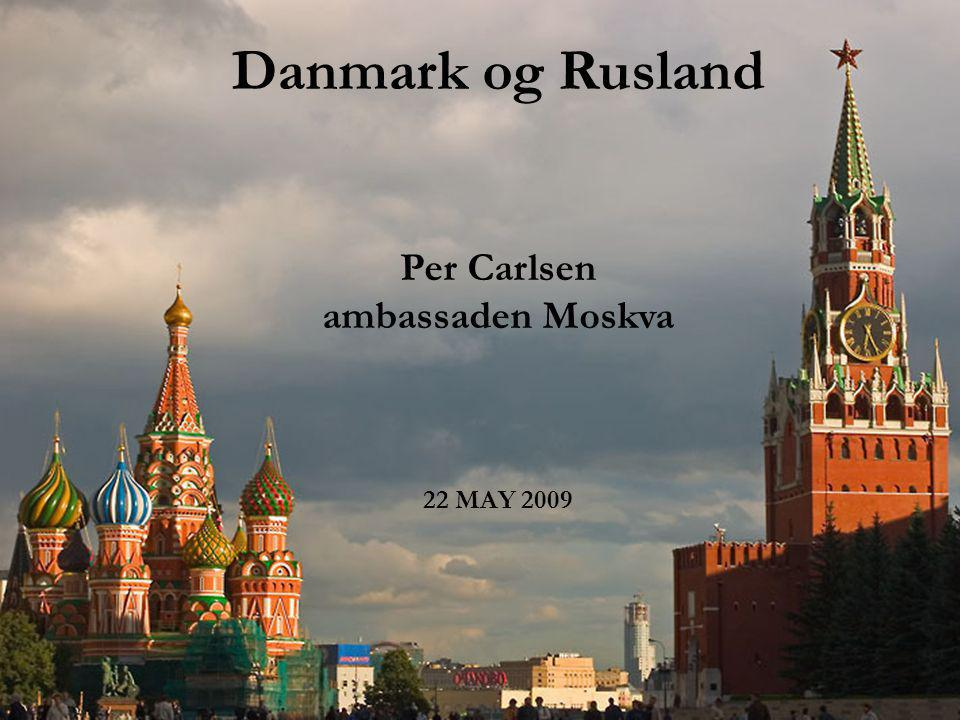 Danmark og Rusland Per Carlsen ambassaden Moskva 22 MAY 2009 2 2