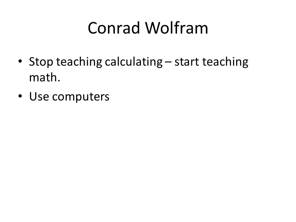 Conrad Wolfram Stop teaching calculating – start teaching math.