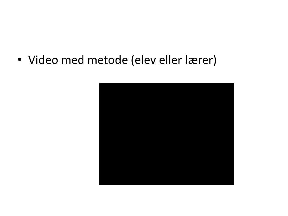 Video med metode (elev eller lærer)
