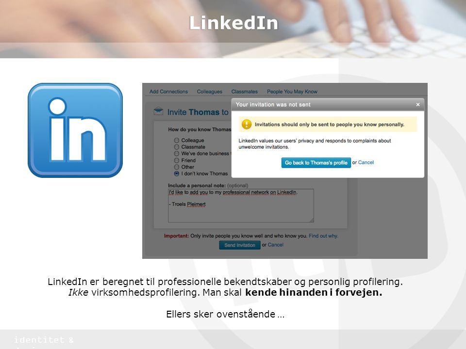 LinkedIn LinkedIn er beregnet til professionelle bekendtskaber og personlig profilering.