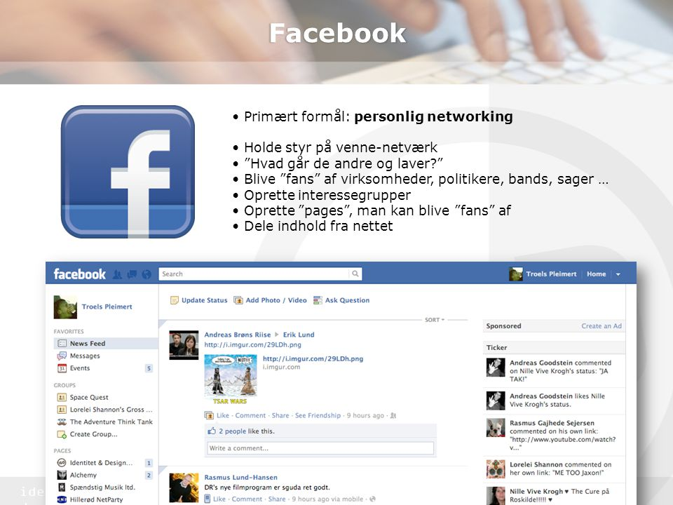 Facebook • Primært formål: personlig networking