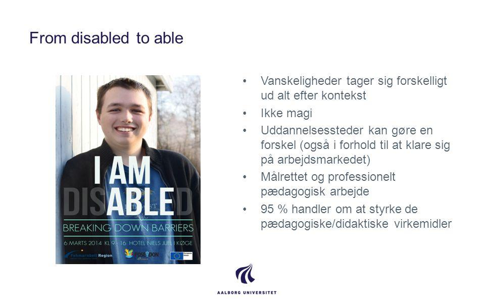 From disabled to able Vanskeligheder tager sig forskelligt ud alt efter kontekst. Ikke magi.
