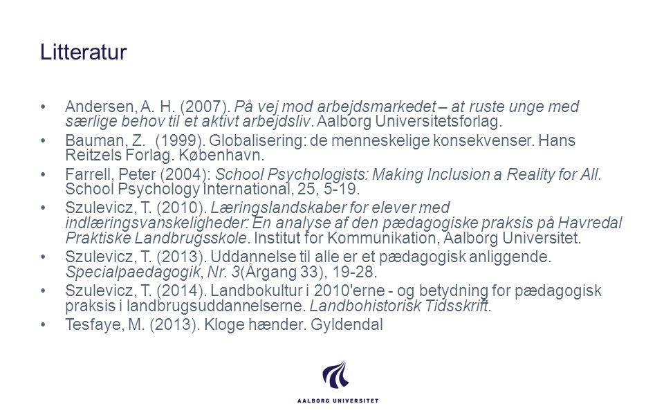 Litteratur Andersen, A. H. (2007). På vej mod arbejdsmarkedet – at ruste unge med særlige behov til et aktivt arbejdsliv. Aalborg Universitetsforlag.