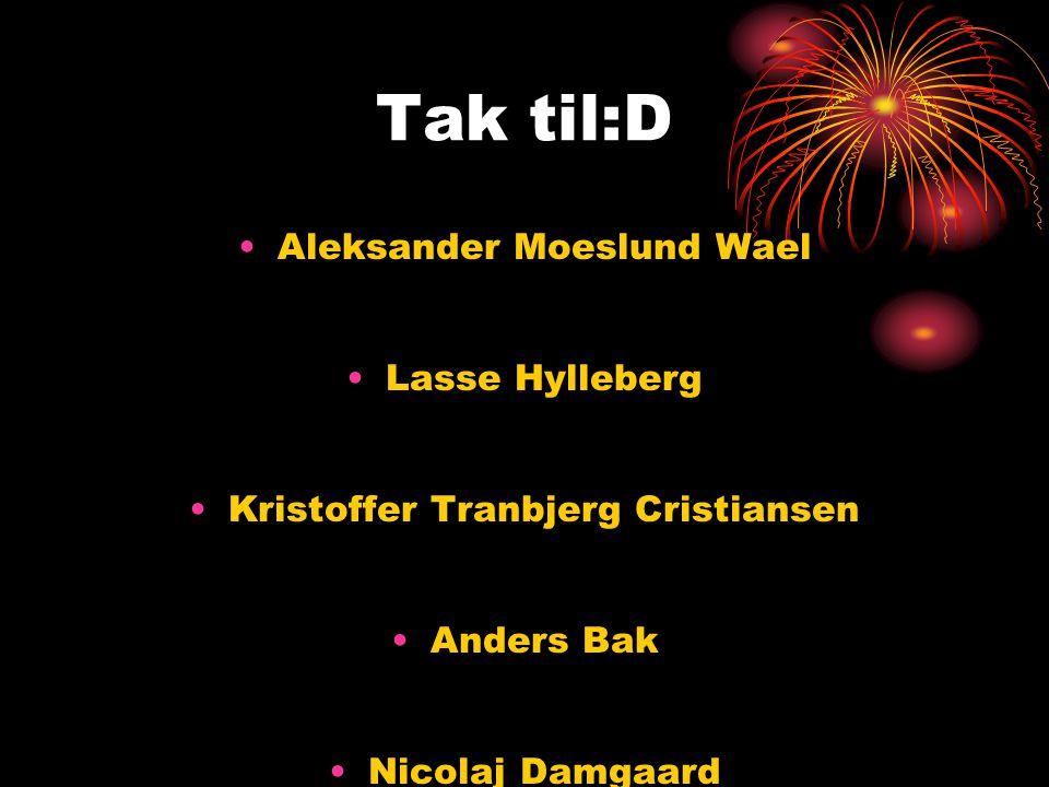Tak til:D Aleksander Moeslund Wael Lasse Hylleberg