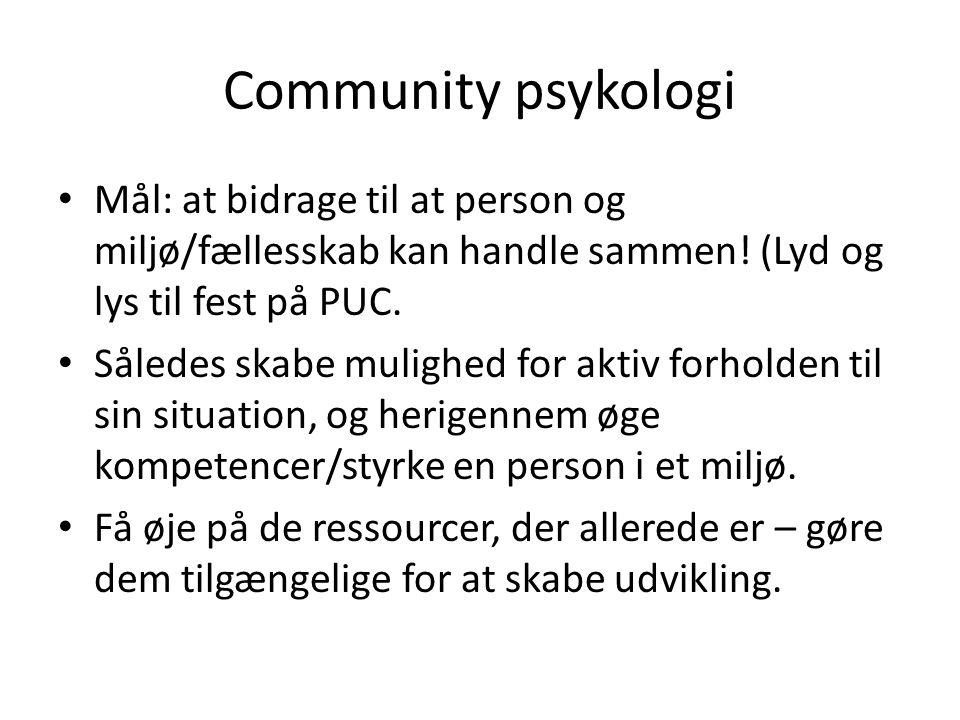 Community psykologi Mål: at bidrage til at person og miljø/fællesskab kan handle sammen! (Lyd og lys til fest på PUC.