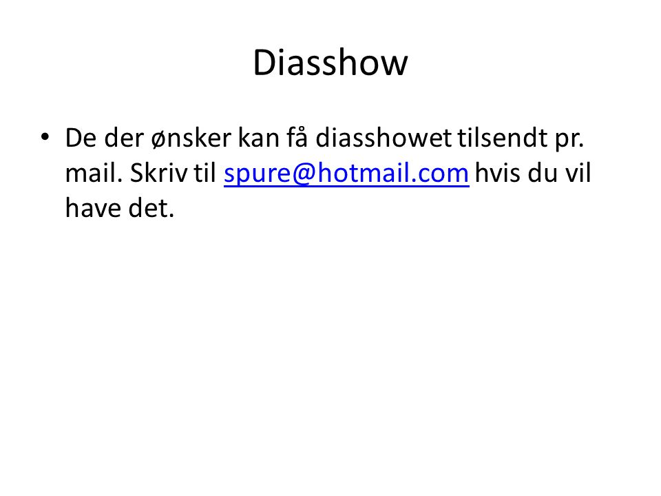 Diasshow De der ønsker kan få diasshowet tilsendt pr.