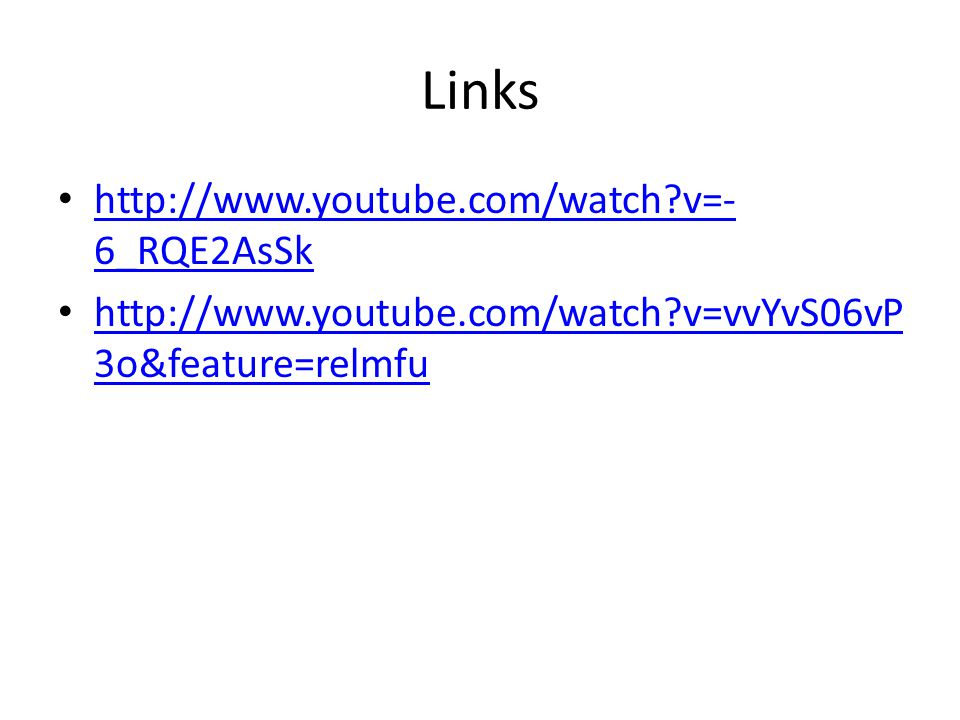Links http://www.youtube.com/watch v=-6_RQE2AsSk