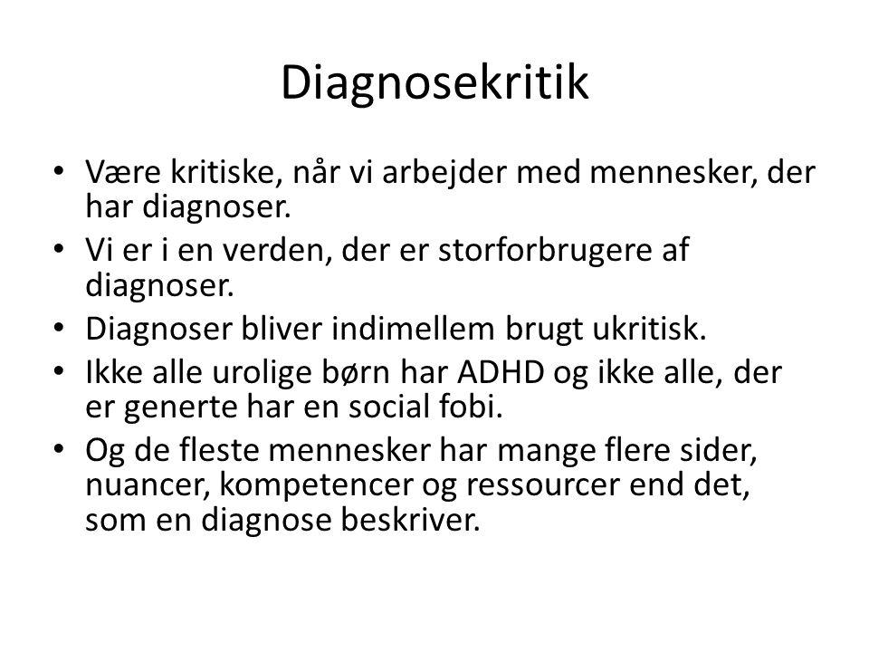 Diagnosekritik Være kritiske, når vi arbejder med mennesker, der har diagnoser. Vi er i en verden, der er storforbrugere af diagnoser.