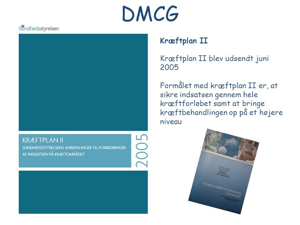DMCG Kræftplan II Kræftplan II blev udsendt juni 2005