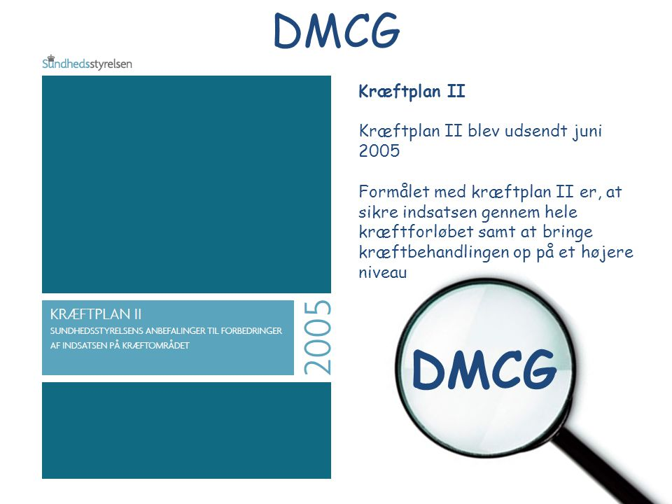 DMCG DMCG Kræftplan II Kræftplan II blev udsendt juni 2005