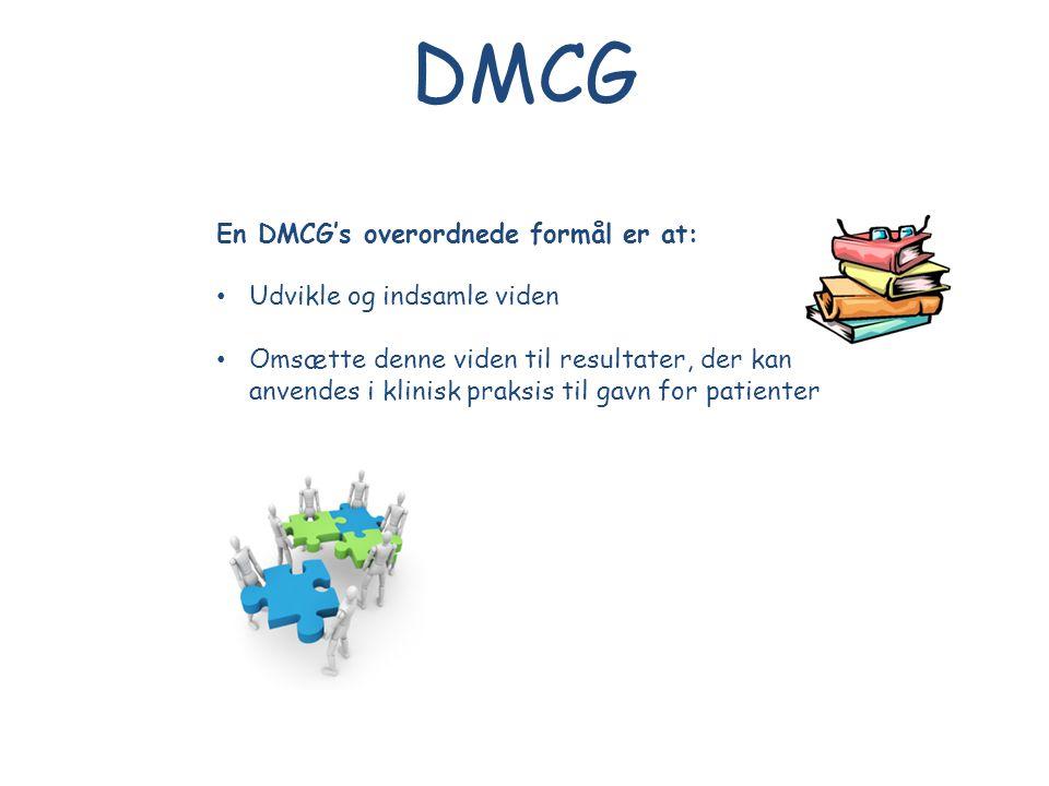 DMCG En DMCG's overordnede formål er at: Udvikle og indsamle viden