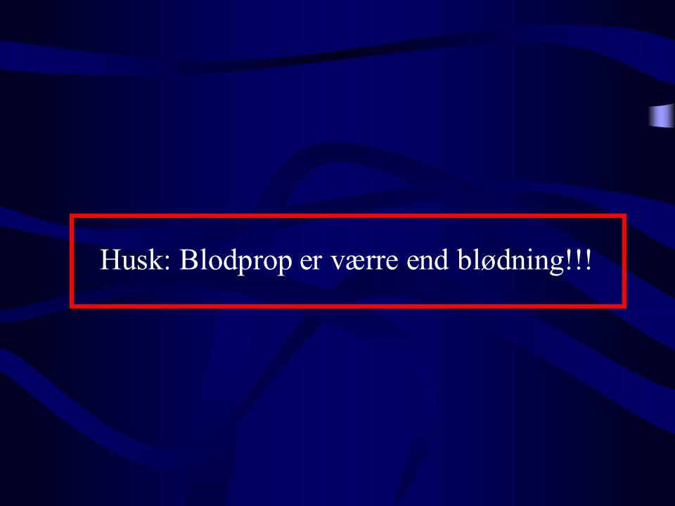 Husk: Blodprop er værre end blødning!!!