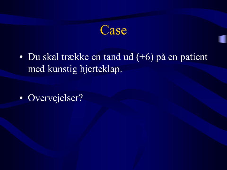 Case Du skal trække en tand ud (+6) på en patient med kunstig hjerteklap. Overvejelser