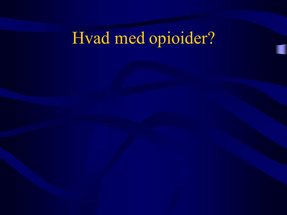 Hvad med opioider