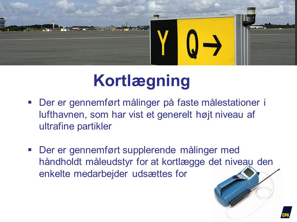 Kortlægning Der er gennemført målinger på faste målestationer i lufthavnen, som har vist et generelt højt niveau af ultrafine partikler.