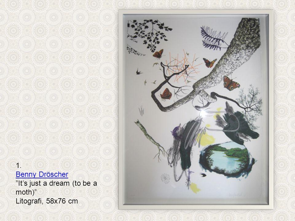 1. Benny Dröscher It's just a dream (to be a moth) Litografi, 58x76 cm