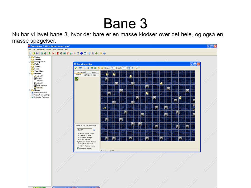 Bane 3 Nu har vi lavet bane 3, hvor der bare er en masse klodser over det hele, og også en masse spøgelser.