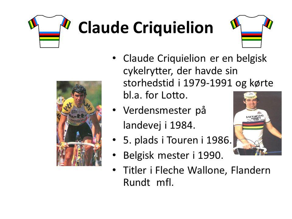 Claude Criquielion Claude Criquielion er en belgisk cykelrytter, der havde sin storhedstid i 1979-1991 og kørte bl.a. for Lotto.