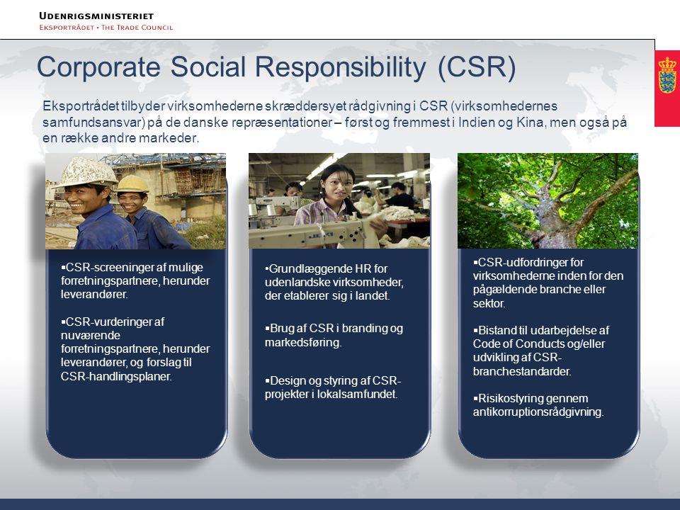 Corporate Social Responsibility (CSR) Eksportrådet tilbyder virksomhederne skræddersyet rådgivning i CSR (virksomhedernes samfundsansvar) på de danske repræsentationer – først og fremmest i Indien og Kina, men også på en række andre markeder.